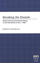 Breaking the bounds : British feminist dramatists writing in the mainstream since c. 1980