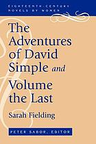 The adventures of David Simple : containing an account of his travels through the cities of London and Westminster, in the search of a real friend ; and, the adventures of David Simple, volume the last : in which his history is concluded