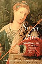 Sweet fire : Tullia D'Aragona's poetry of dialogue and selected prose