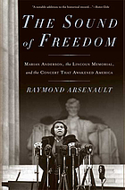 The sound of freedom : Marian Anderson, the Lincoln Memorial, and the concert that awakened America