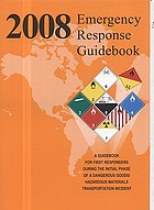 2008 Emergency response guidebook : a guidebook for first responders during the initial phase of a dangerous goods/hazardous materials transportation incident 2012 emergency response guidebook : a guidebook for first responders during the initial phase of a dangerous goods/hazardous materials transportation incident
