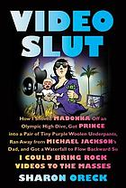 Video slut : how I shoved Madonna off an Olympic high dive, got Prince into a pair of tiny purple woolen underpants, ran away from Michael Jackson's dad, and got a waterfall to flow backward so I could bring rock videos to the masses