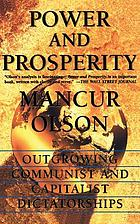 Power and prosperity : outgrowing communist and capitalist dictatorships