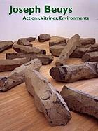 Joseph Beuys : actions, vitrines, environments