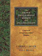 The Brown-Driver-Briggs Hebrew and English lexicon : with an appendix containing the Biblical Aramaic : coded with the numbering system from Strong's Exhaustive concordance of the Bible