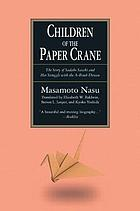 Children of the paper crane : the story of Sadako Sasaki and her struggle with the A-bomb disease