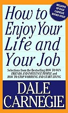 How to enjoy your life and your job : selections from How to win friends and influence people, and How to stop worrying and start living