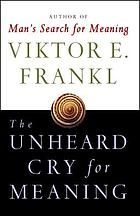 The unheard cry for meaning : psychotherapy and humanism