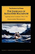 The Journals of Alexander Mackenzie : Exploring Across Canada in 1789 and 1793