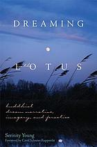 Dreaming in the Lotus : Buddhist dream narrative, imagery & practice