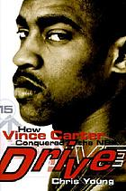 Drive : how Vince Carter conquered the NBA