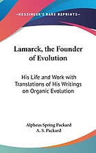 Lamarck, the founder of evolution; his life and work, with translations of his writings on organic evolution