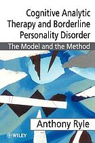 Cognitive analytic therapy of borderline personality disorder : the model and the method