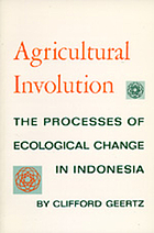 Agricultural involution : the process of ecological change in Indonesia
