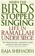 When the birds stopped singing : life in Ramallah under siege