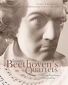 Inside Beethoven's quartets : history, interpretation, performance