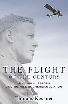 The flight of the century : Charles Lindbergh & the rise of American aviation