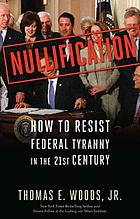 Nullification : how to resist Federal tyranny in the 21st century