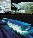Modern trains and splendid stations : architecture, design, and rail travel for the twenty-first century