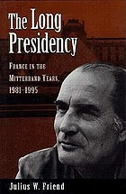 The long presidency : France in the Mitterrand years, 1981-1995