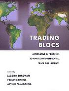 Trading blocs : alternative approaches to analyzing preferential trade agreements