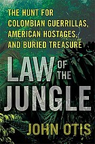 Law of the jungle : the hunt for Colombian guerrillas, American hostages, and buried treasure