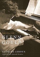 Partita for Glenn Gould : an inquiry into the nature of genius