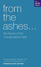 From the ashes-- : the future of the Conservative Party : leading politicians and commentators speak out