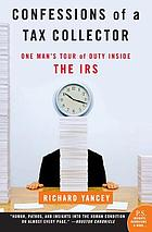 Confessions of a tax collector : one man's tour of duty inside the IRS