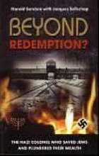 Beyond redemption? : how S.S. Colonel Kurt Becher saved thousands of Jews and plundered their wealth