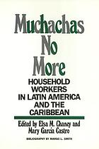 Muchachas no more : household workers in Latin America and the Caribbean