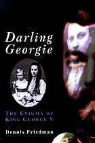Darling Georgie : the enigma of King George V