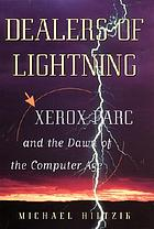 Dealers of lightning : Xerox PARC and the dawn of the computer age