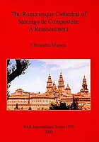 The romanesque cathedral of Santiago de Compostela : a reassessment
