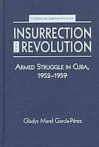 Insurrection & revolution : armed struggle in Cuba, 1952-1959