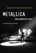 Metallica : this monster lives : the inside story of Some kind of monster