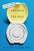 America and the pill : a history of promise, peril, and liberation