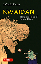 Kwaidan; stories and studies of strange things