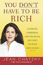 You don't have to be rich : comfort, happiness, and financial security on your own terms