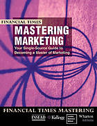 Mastering marketing : the complete MBA companion in marketing