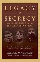 Legacy of secrecy : the long shadow of the JFK assassination