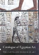 Catalogue of Egyptian art : the Cleveland Museum of Art