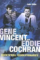 Gene Vincent and Eddie Cochran : rock'n'roll revolutionaries