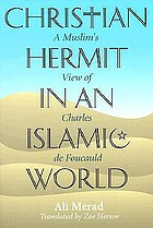 Christian hermit in an Islamic world : a Muslim's view of Charles de Foucauld