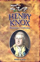 Henry Knox : Washington's artilleryman