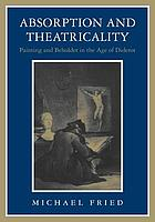 Absorption and theatricality : painting and beholder in the age of Diderot