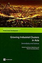 Growing industrial clusters in Asia : serendipity and science Virtuous spirals from dynamic urban clusters