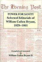 Power for sanity : selected editorials of William Cullen Bryant, 1829-1861