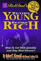Rich dad's retire young, retire rich : how to get rich and stay rich forever!