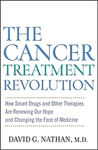 The cancer treatment revolution : how smart drugs and other new therapies are renewing our hope and changing the face of medicine